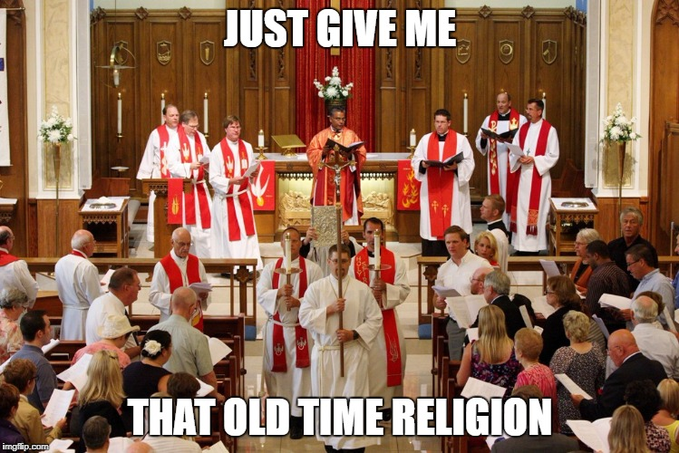 old time religion | JUST GIVE ME THAT OLD TIME RELIGION | image tagged in church,megachurch | made w/ Imgflip meme maker