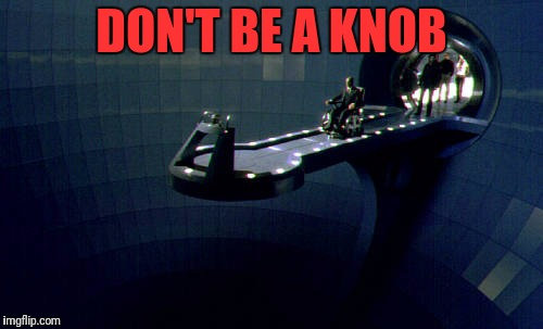 DON'T BE A KNOB | made w/ Imgflip meme maker