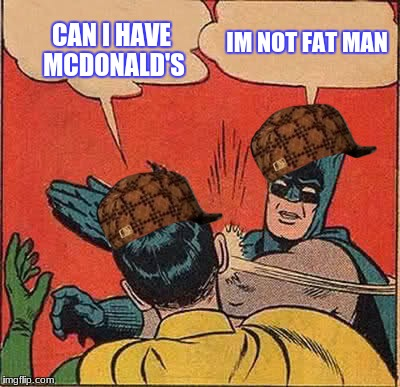 Batman Slapping Robin Meme | CAN I HAVE MCDONALD'S IM NOT FAT MAN | image tagged in memes,batman slapping robin,scumbag | made w/ Imgflip meme maker