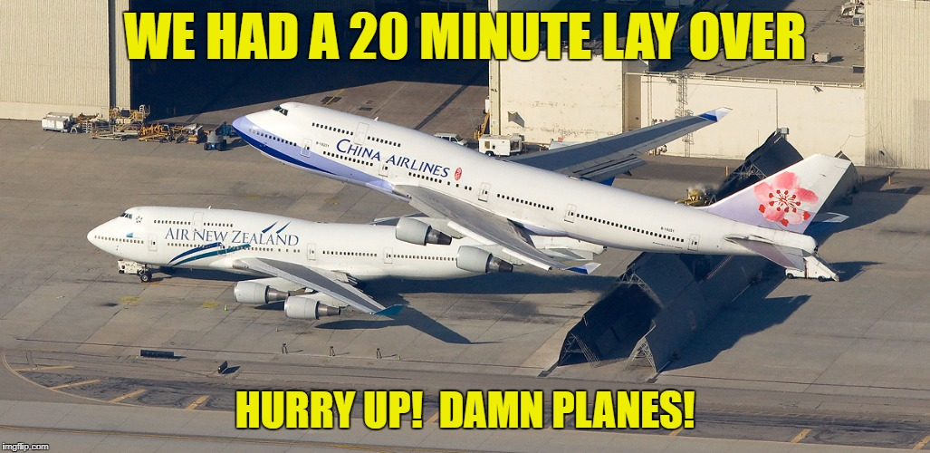 WE HAD A 20 MINUTE LAY OVER HURRY UP!  DAMN PLANES! | made w/ Imgflip meme maker