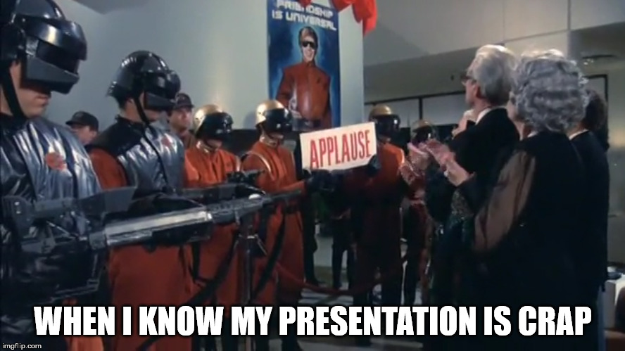 What to Do If Your Presentation is Crap | WHEN I KNOW MY PRESENTATION IS CRAP | image tagged in scifi,television series,college,present,aliens | made w/ Imgflip meme maker