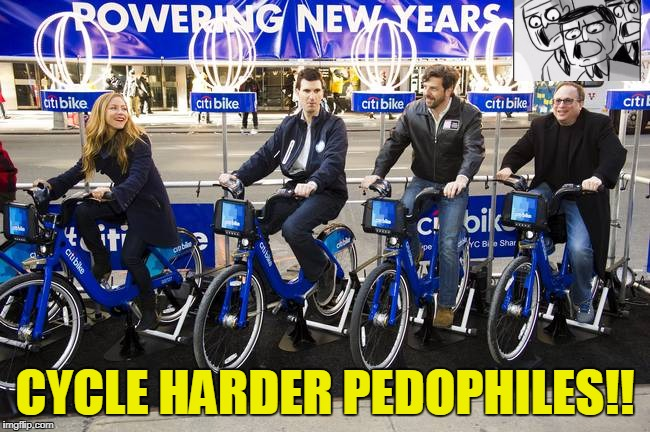 CYCLE HARDER PEDOPHILES!! | made w/ Imgflip meme maker