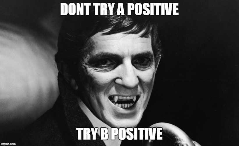 B-positive | DONT TRY A POSITIVE TRY B POSITIVE | image tagged in vampire,b-positive,blood | made w/ Imgflip meme maker