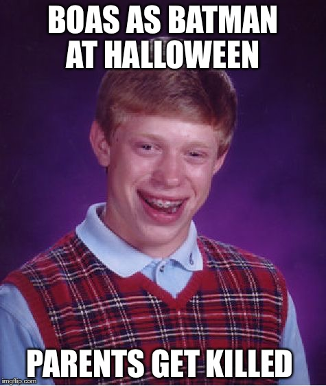 Bad Luck Brian Meme | BOAS AS BATMAN AT HALLOWEEN PARENTS GET KILLED | image tagged in memes,bad luck brian | made w/ Imgflip meme maker