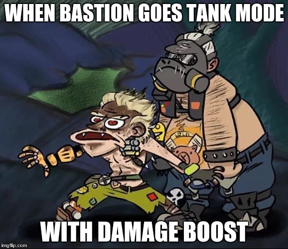 why does this always happen to my team | WHEN BASTION GOES TANK MODE WITH DAMAGE BOOST | image tagged in junkrat,roadhog,spongegar,memes | made w/ Imgflip meme maker
