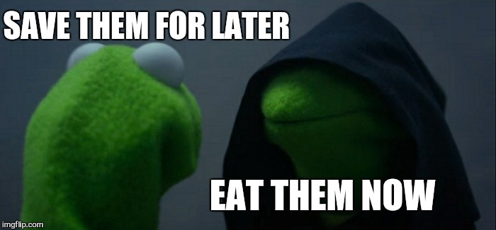 Evil Kermit Meme | SAVE THEM FOR LATER EAT THEM NOW | image tagged in memes,evil kermit | made w/ Imgflip meme maker