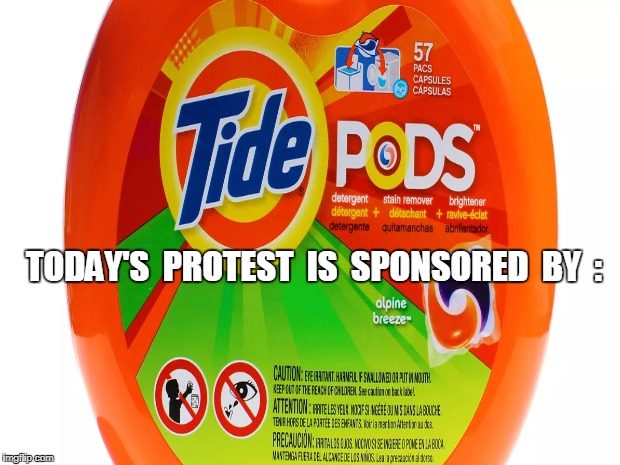 TODAY'S  PROTEST  IS SPONSORED  BY  : | image tagged in memes,funny | made w/ Imgflip meme maker
