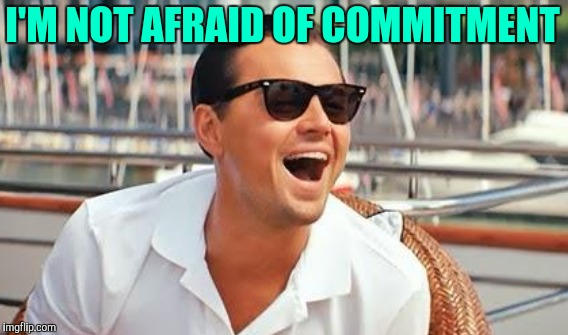 I'M NOT AFRAID OF COMMITMENT | made w/ Imgflip meme maker