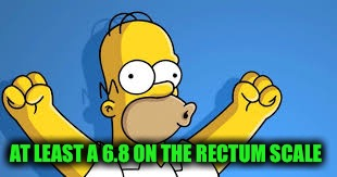 AT LEAST A 6.8 ON THE RECTUM SCALE | made w/ Imgflip meme maker