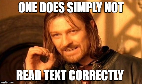 One Does Not Simply Meme | ONE DOES SIMPLY NOT READ TEXT CORRECTLY | image tagged in memes,one does not simply | made w/ Imgflip meme maker