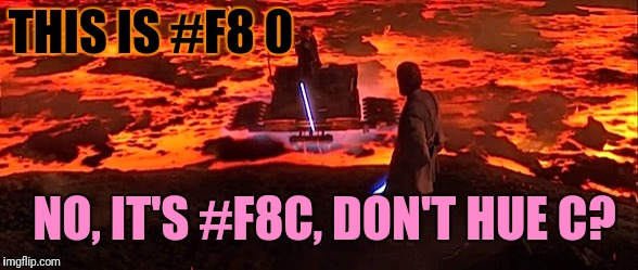 THIS IS #F8 0 NO, IT'S #F8C, DON'T HUE C? | made w/ Imgflip meme maker