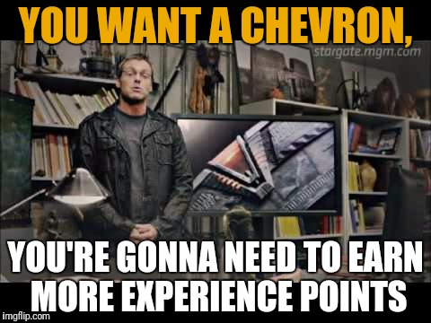 YOU WANT A CHEVRON, YOU'RE GONNA NEED TO EARN MORE EXPERIENCE POINTS | made w/ Imgflip meme maker