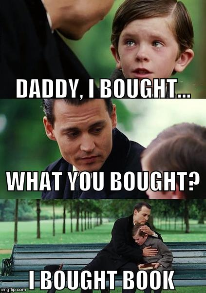 Finding Neverland | DADDY, I BOUGHT... WHAT YOU BOUGHT? I BOUGHT BOOK | image tagged in memes,finding neverland | made w/ Imgflip meme maker