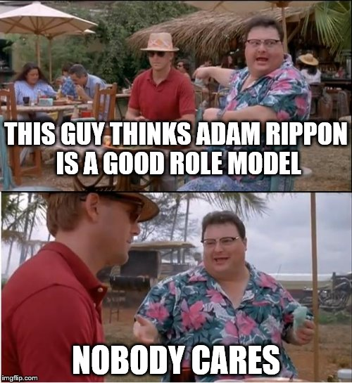 Adam who? | THIS GUY THINKS ADAM RIPPON IS A GOOD ROLE MODEL NOBODY CARES | image tagged in see nobody cares,adam rippon,olympics | made w/ Imgflip meme maker