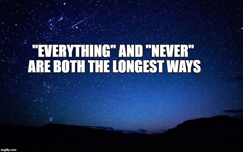 "night sky | ""EVERYTHING"" AND ""NEVER"" ARE BOTH THE LONGEST WAYS 