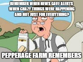 Pepperage farms remembers | REMEMBER WHEN NEWS GAVE ALERTS WHEN CRAZY THINGS WERE HAPPENING AND NOT JUST FOR EVERYTHING? PEPPERAGE FARM REMEMBERS | image tagged in pepperage farms remembers | made w/ Imgflip meme maker