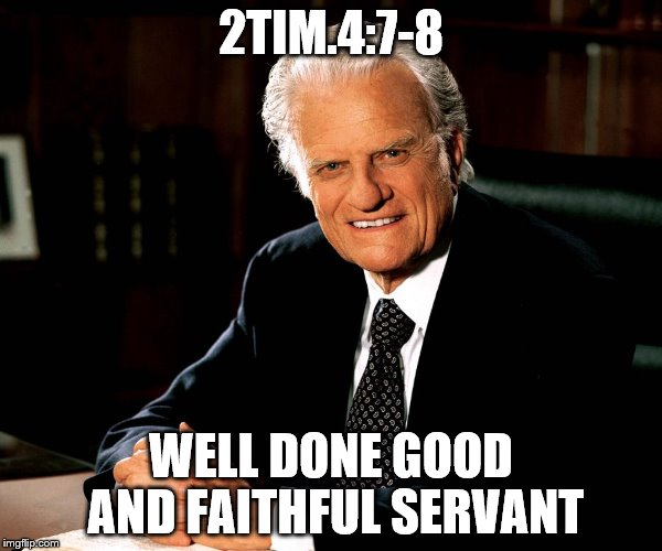 A life of service and dedication well-lived | 2TIM.4:7-8 WELL DONE GOOD AND FAITHFUL SERVANT | image tagged in be like bill,dead celebrities | made w/ Imgflip meme maker