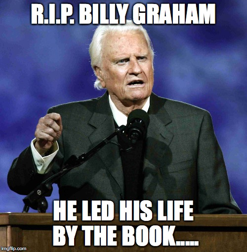 Billy Graham | R.I.P. BILLY GRAHAM HE LED HIS LIFE BY THE BOOK..... | image tagged in billy graham | made w/ Imgflip meme maker