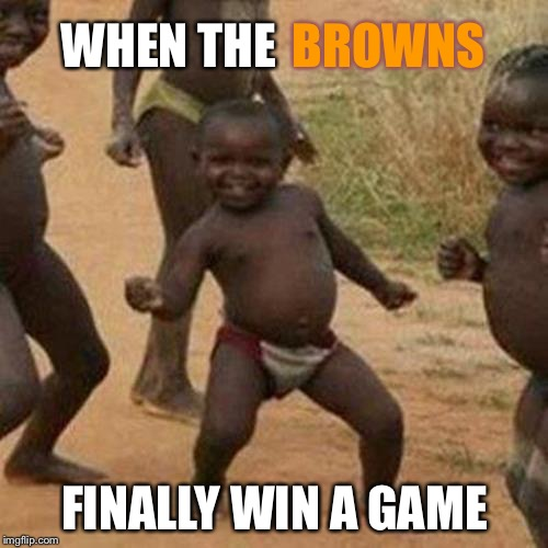 Third World Success Kid Meme | WHEN THE FINALLY WIN A GAME BROWNS | image tagged in memes,third world success kid | made w/ Imgflip meme maker