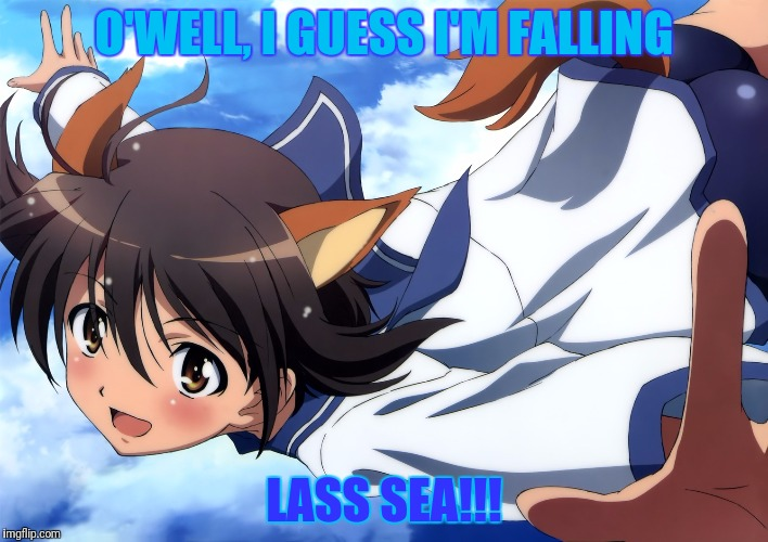 O'WELL, I GUESS I'M FALLING LASS SEA!!! | made w/ Imgflip meme maker