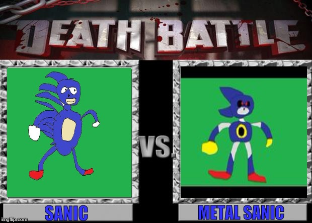 Sanic Death Battle | SANIC METAL SANIC | image tagged in death battle,sanic,meme,memes | made w/ Imgflip meme maker