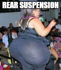 bad yoga pants | REAR SUSPENSION | image tagged in bad yoga pants | made w/ Imgflip meme maker