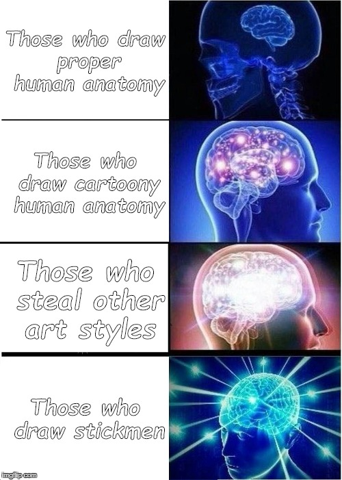 Expanding Brain Meme | Those who draw proper human anatomy Those who draw cartoony human anatomy Those who steal other art styles Those who draw stickmen | image tagged in memes,expanding brain | made w/ Imgflip meme maker