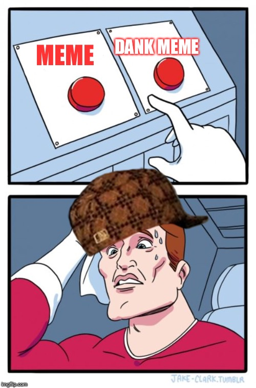 Two Buttons Meme | MEME DANK MEME | image tagged in memes,two buttons,scumbag | made w/ Imgflip meme maker