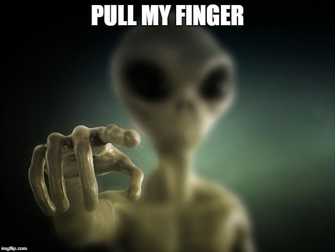 point alien | PULL MY FINGER | image tagged in point alien | made w/ Imgflip meme maker
