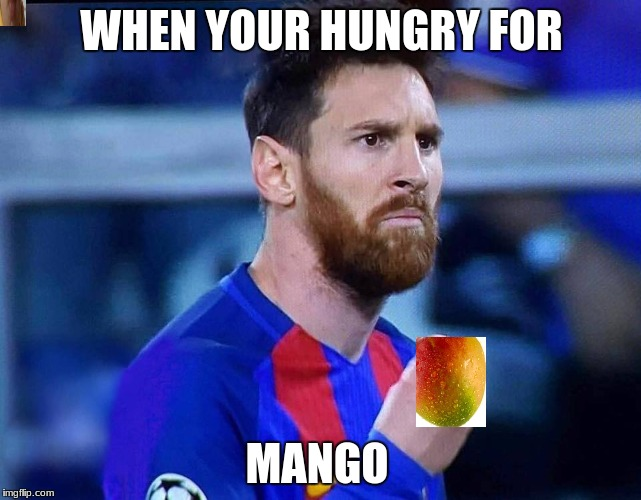 italian messi | WHEN YOUR HUNGRY FOR MANGO | image tagged in italian messi | made w/ Imgflip meme maker