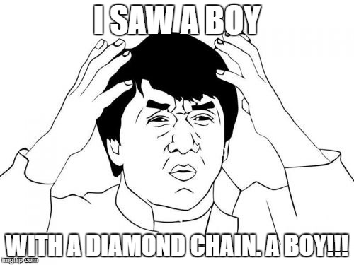 rappers be like | I SAW A BOY WITH A DIAMOND CHAIN. A BOY!!! | image tagged in memes,jackie chan wtf,rapper,rappers,boy,why are you like this | made w/ Imgflip meme maker