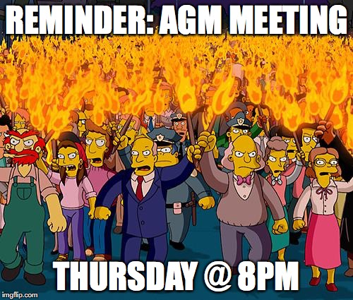 angry mob | REMINDER: AGM MEETING THURSDAY @ 8PM | image tagged in angry mob | made w/ Imgflip meme maker