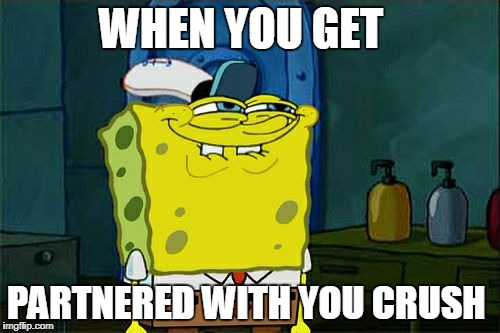 Dont You Squidward Meme | WHEN YOU GET PARTNERED WITH YOU CRUSH | image tagged in memes,dont you squidward | made w/ Imgflip meme maker