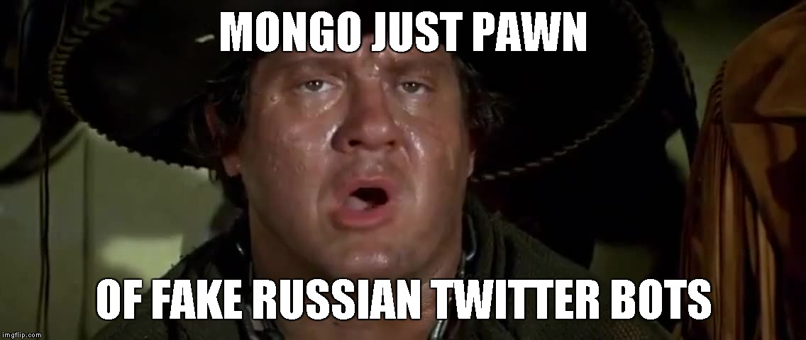 MONGO JUST PAWN OF FAKE RUSSIAN TWITTER BOTS | image tagged in twitter | made w/ Imgflip meme maker