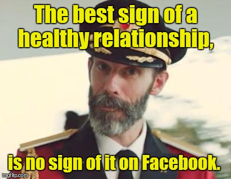 Captain Obvious | The best sign of a healthy relationship, is no sign of it on Facebook. | image tagged in captain obvious | made w/ Imgflip meme maker