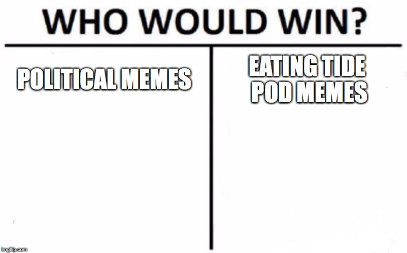 Who Would Win? Meme | POLITICAL MEMES EATING TIDE POD MEMES | image tagged in memes,who would win,tide pods,political meme | made w/ Imgflip meme maker