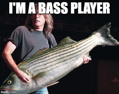 I'M A BASS PLAYER | made w/ Imgflip meme maker