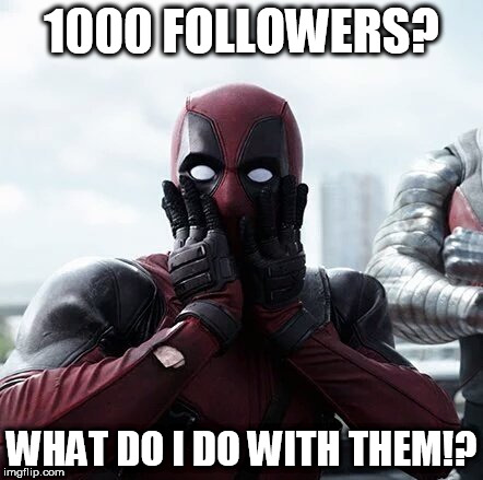 Deadpool Surprised Meme | 1000 FOLLOWERS? WHAT DO I DO WITH THEM!? | image tagged in memes,deadpool surprised | made w/ Imgflip meme maker
