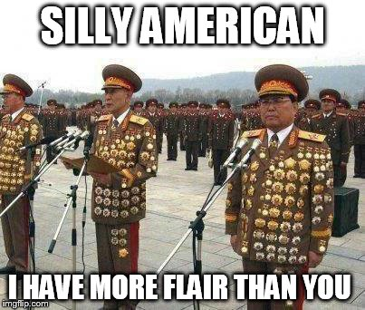 SILLY AMERICAN I HAVE MORE FLAIR THAN YOU | image tagged in north koreen general has more flare | made w/ Imgflip meme maker