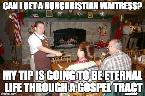 Southern Sunday | CAN I GET A NONCHRISTIAN WAITRESS? MY TIP IS GOING TO BE ETERNAL LIFE THROUGH A GOSPEL TRACT smydrick | image tagged in serverlife,christian | made w/ Imgflip meme maker
