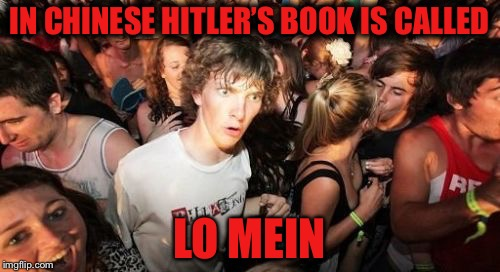 Sudden Clarity Clarence Meme | IN CHINESE HITLER'S BOOK IS CALLED LO MEIN | image tagged in memes,sudden clarity clarence | made w/ Imgflip meme maker
