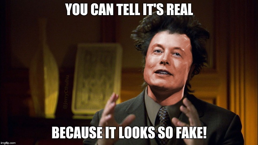 YOU CAN TELL IT'S REAL BECAUSE IT LOOKS SO FAKE! | image tagged in elon because | made w/ Imgflip meme maker
