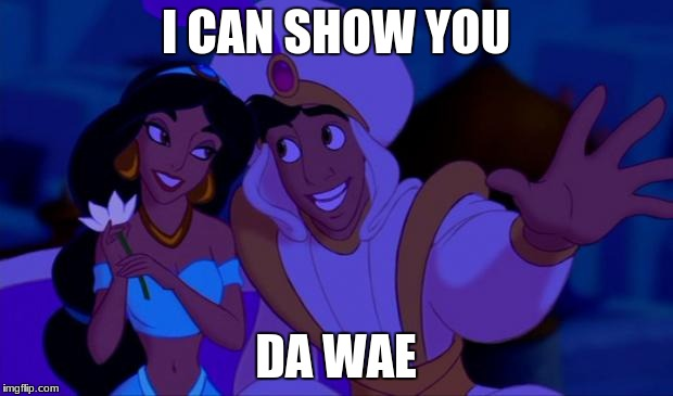 Aladdin | I CAN SHOW YOU DA WAE | image tagged in aladdin | made w/ Imgflip meme maker