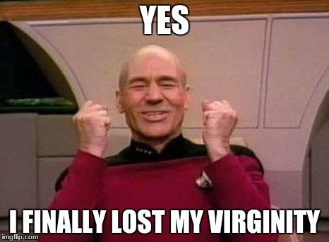 Captain Kirk Yes! | YES I FINALLY LOST MY VIRGINITY | image tagged in captain kirk yes | made w/ Imgflip meme maker