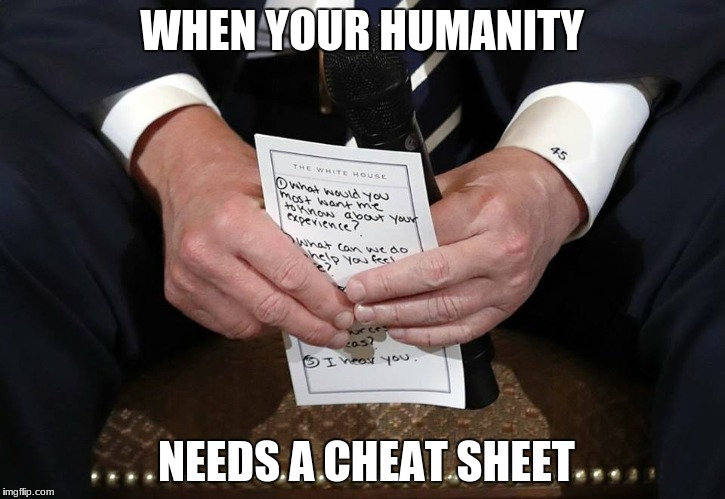 when your humanity needs a cheat sheet | WHEN YOUR HUMANITY NEEDS A CHEAT SHEET | image tagged in trump,parkland,guns,school shooting | made w/ Imgflip meme maker