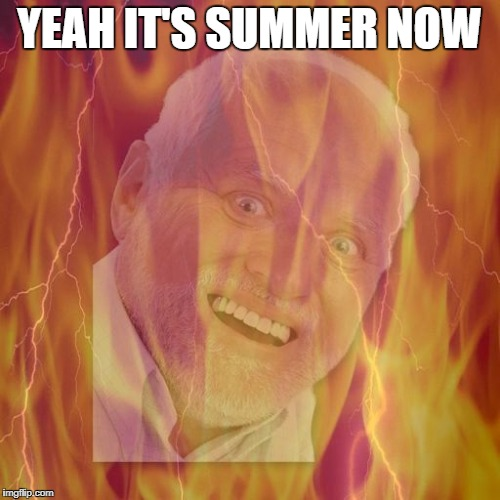 YEAH IT'S SUMMER NOW | made w/ Imgflip meme maker