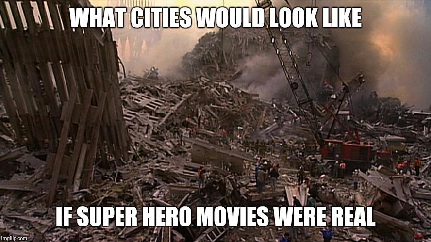 #superheromovies #destroymycity #blackpanther | WHAT CITIES WOULD LOOK LIKE IF SUPER HERO MOVIES WERE REAL | image tagged in memes | made w/ Imgflip meme maker