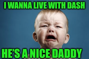 I WANNA LIVE WITH DASH HE'S A NICE DADDY | made w/ Imgflip meme maker