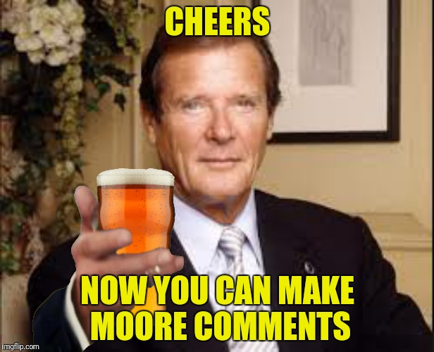 CHEERS NOW YOU CAN MAKE MOORE COMMENTS | made w/ Imgflip meme maker