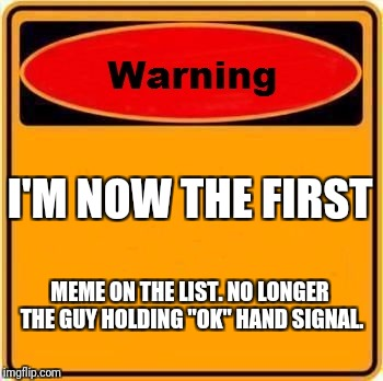 "First in the list. Congrats, ""warning sign."" 